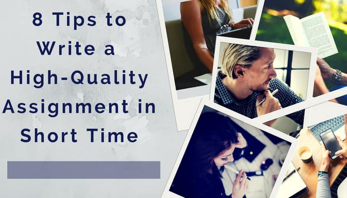 Eight Tips to Write a High-Quality Assignment in Short Time