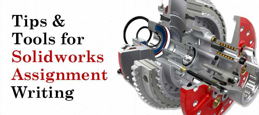 8 Tips & Tools: Use Them & Prepare Your Solidworks Assignment Like a Pro